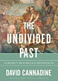 The Undivided Past: Humanity Beyond Our Differences (1470844524) by David Cannadine