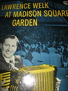 Lawrence Welk Lawrence Welk At Madison Square Garden Music