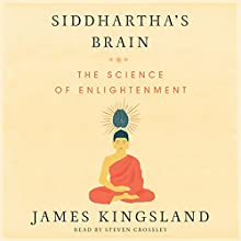 Siddhartha's Brain: Unlocking the Ancient Science of Enlightenment Audiobook by James Kingsland Narrated by Steven Crossley