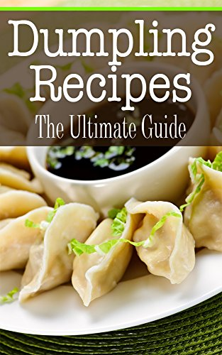 Dumpling Recipes: The Ultimate Guide by Kelly Kombs