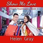 Show Me Love: Heartland Heartmates Book 1   Helen Gray