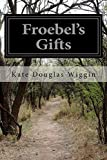 img - for Froebel's Gifts by Kate Douglas Wiggin (2014-05-22) book / textbook / text book