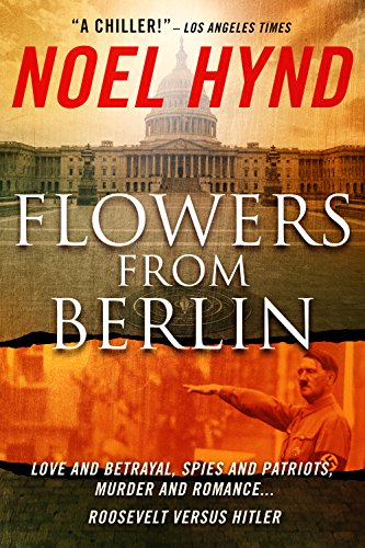 Love and betrayal, spies and patriots, murder and romance, Roosevelt versus Hitler on the eve of World War Two…  Flowers From Berlin – The Classic American Spy Novel (25th Anniversary Edition) by Noel Hynd