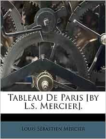 Tableau De Paris [by L.s. Mercier]. (French Edition): Louis Sébastien