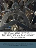 img - for Third Annual Report Of The State Grain Laboratory Of Montana book / textbook / text book