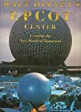 img - for Walt Disney's Epcot Center: Creating the New World of Tomorrow by Beard, Richard R., Disney, Walt (1982) Hardcover book / textbook / text book