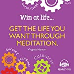 Win at Life: Get the Life You Want Through Meditation | Virginia Harton
