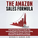 The Amazon Sales Formula: A No Experience Required, Step by Step Instructional Guide to Leverage Private Labeling and Fulfillment by Amazon, to Generate Thousands per Month in Passive Income. | Michael D Marani, M.Ed