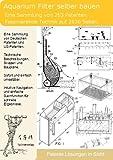 Aquariumfilter und Zubeh�r selber bauen: 2630 Seiten Patente zeigen wie!