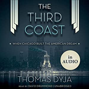 The Third Coast: When Chicago Built the American Dream | [Thomas Dyja]