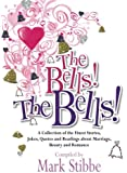 The Bells! The Bells!: A Collection of the Finest Stories, Jokes, Quotes and Readings about Marriage, Beauty and Romance: A Collection of the Finest Stories, Jokes, and Quotes About Marriage
