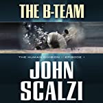 The B-Team: The Human Division, Episode 1 (       UNABRIDGED) by John Scalzi Narrated by William Dufris