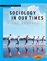 Sociology in Our Times with CD-ROM and by Kendall