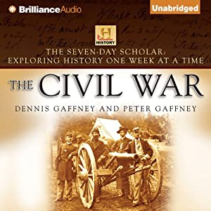 The Seven-Day Scholar: The Civil War: Exploring History One Week at a Time | [Dennis Gaffney, Peter Gaffney]