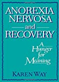 Anorexia Nervosa and Recovery: A Hunger for Meaning (Haworth Women's Studies) (0918393957) by Cole, Ellen