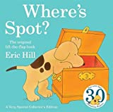 Where's Spot? 30th Anniversary Edition (Spot Lift the Flap) Eric Hill