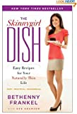 The Skinnygirl Dish: Easy Recipes for Your Naturally Thin Life by Bethenny Frankel and Eve Adamson (Dec 29, 2009)