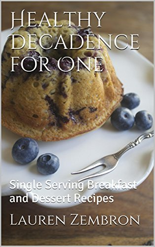 Healthy Decadence for One: Single Serving Breakfast and Dessert Recipes by Lauren Zembron