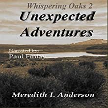Unexpected Adventures: Whispering Oaks 2 | Livre audio Auteur(s) : Meredith I. Anderson Narrateur(s) : Paul Finlay