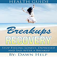 Breakups: Stop Feeling Lonely, Depressed and Sad After a Breakup: Getting over Relationship Breakups, Book 1 (       UNABRIDGED) by Dawn Help Narrated by JC Anonymous