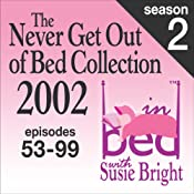 The Never Get Out of Bed Collection: 2002 In Bed With Susie Bright  Season 2 | [Susie Bright]