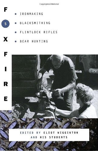 Foxfire 5: Ironmaking, Blacksmithing, Flintlock Rifles, Bear Hunting, and Other Affairs of Plain Living  (Foxfire (Paper
