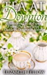Tea at Downton - Afternoon Tea Recipe...