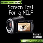 Screen Test for a MILF: Audrey's Steamy Shorts, Book 3   Audrey Lusk