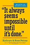 """It Always Seems Impossible Until Its Done."": Motivation for Dreamers & Doers"