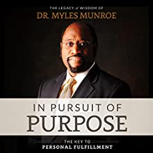 In Pursuit of Purpose Audiobook by Myles Munroe Narrated by Korbid Thompson