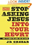 Stop Asking Jesus Into Your Heart: Ho...