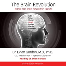 The Brain Revolution: Know and Train New Brain Habits Audiobook by Dr. Evian Gordon Narrated by Dr. Evian Gordon