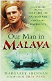 img - for Our Man in Malaya: John Davis CBE, DSO, Force 136 SOE And Post-War Counter-Insurgency book / textbook / text book