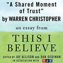 A Shared Moment of Trust: A 'This I Believe' Essay (       UNABRIDGED) by Warren Christopher