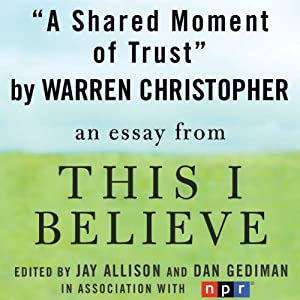 A Shared Moment of Trust: A 'This I Believe' Essay | [Warren Christopher]