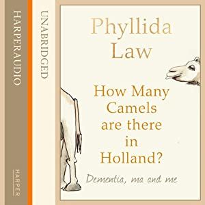 How Many Camels Are There in Holland?: Dementia, Ma and Me | [Phyllida Law]