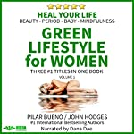 Heal Your Life: Green Lifestyle for Women: Beauty, Period, Baby, Mindfulness | Pilar Bueno,John Hodges