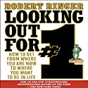 Looking Out for #1: How to Get from Where You Are Now to Where You Want to Be in Life (       UNABRIDGED) by Robert Ringer Narrated by Stephen Bel Davies
