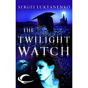Twilight Watch: Watch, Book 3 | [Sergei Lukyanenko]