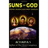 Suns of God: Krishna, Buddha and Christ Unveiledby Acharya S