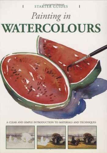 Painting in Watercolours (Starter Guides)