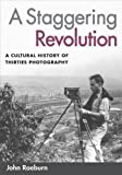 img - for A Staggering Revolution: A Cultural History of Thirties Photography by John Raeburn (2006-05-22) book / textbook / text book