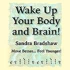Wake Up Your Body and Brain: Move Better...Feel Younger Hörbuch von Sandra Bradshaw Gesprochen von: Sandra Bradshaw