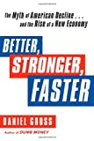 img - for Better, Stronger, Faster: The Myth of American Decline . . . and the Rise of a New Economy book / textbook / text book