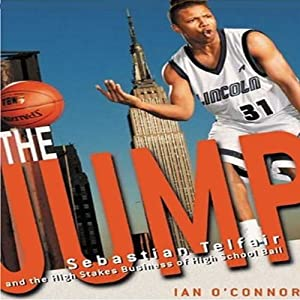 The Jump: Sebastian Telfair and the High-Stakes Business of High School Basketball | [Ian O'Connor]