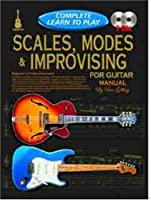 Complete learn to Play Scales Modes and Improvising for Guitar manual: With 2 CDs (Progressive Complete Learn to Play)