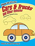 How to Draw Cars and Trucks and Other Vehicles (Dover How to Draw) Barbara Levy