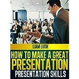 Presentation Skills: How To Make A Great Presentationby Liam Lusk