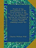 Proofs of the Interpolation of the Vowel-Letters in the Text of the Hebrew Bible and Grounds Thence Derived for a Revision of Its Authorized English Version, Volume 20;volume 925
