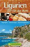 Reisef�hrer Ligurien - Zeit f�r das Beste: Von der Hauptstadt Genua �ber die Cinqueterre bis zum Aveto Naturpark. Highlights, Geheimtipps und Wohlf�hladressen rund um den Urlaub in Ligurien